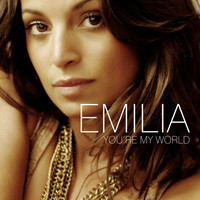 Emilia - You're My World