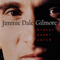Jimmie Dale Gilmore - Braver Newer World
