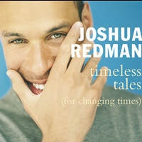 Joshua Redman - Timeless Tales [For Changing Times]