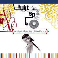 Built To Spill - Ancient Melodies Of The Future