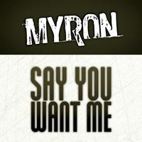 Myron - Say You Want Me