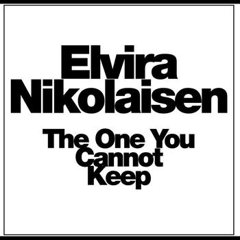 Elvira Nikolaisen - The One You Cannot Keep