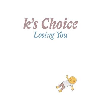 K's Choice - Losing You