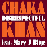 Chaka Khan - Disrespectful feat. Mary J. Blige