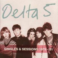 Delta 5 - Singles and Sessions 1979-1981