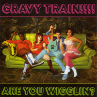 Gravy Train!!!! - Are You Wigglin?