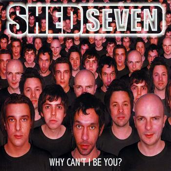 Shed Seven - Why Can't I Be You?