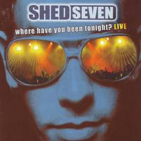 Shed Seven - Where Have You Been Tonight?