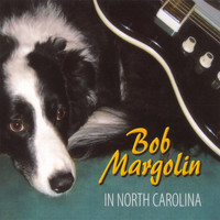 Bob Margolin - In North Carolina