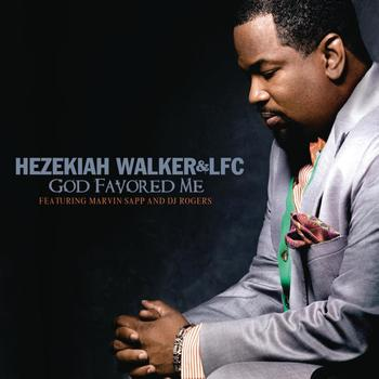 Hezekiah Walker & LFC feat. Marvin Sapp & DJ Rogers - God Favored Me (Extended Version)