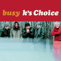 K's Choice - Busy
