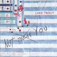 Lake Trout - Not Them, You