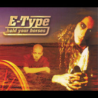 E-Type - Hold Your Horses