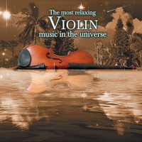 Various Artists - The Most Relaxing Violin Music In the Universe