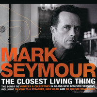 Mark Seymour - The Closest Living Thing