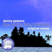 Danny Powers - The White Isle / Menace