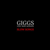 Giggs - Slow Songs (feat. Mike Skinner) (Explicit)
