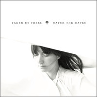 Taken By Trees - Watch The Waves (Radio Edit)
