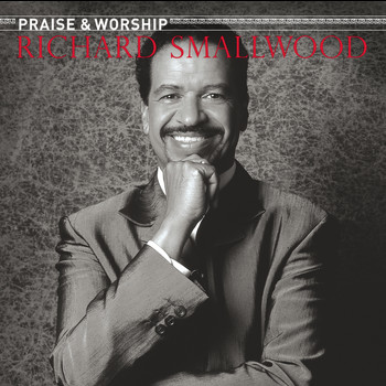 Richard Smallwood with Vision - Richard Smallwood With Vision - The Praise & Worship Songs of Richard Smallwood