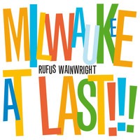 Rufus Wainwright - Milwaukee At Last!!!