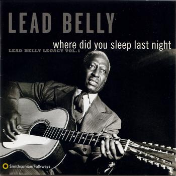 Lead Belly - Where Did You Sleep Last Night: Lead Belly Legacy, Vol. 1