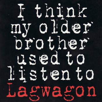 Lagwagon - I Think My Older Brother Used To Listen To Lagwagon