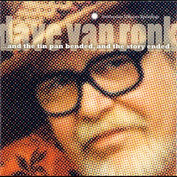 Dave Van Ronk - And the tin pan bended and the story ended...