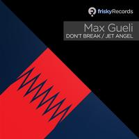 Max Gueli - Don't Break / Jet Angel