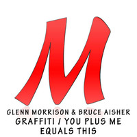 Glenn Morrison & Bruce Aisher - Graffiti / You Plus Me Equals This