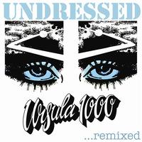 Ursula 1000 - Undressed...remixed