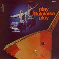 Polyanka Russian Gypsy Orchestra - Play Balalaika Play: Monitor Presents the Polyanka Russian Gypsy Orchestra