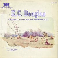 K.C. Douglas - K.C. Douglas: A Dead Beat Guitar and the Mississippi Blues