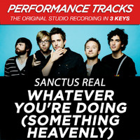 Sanctus Real - Whatever You're Doing (Something Heavenly) [Performance Tracks] - EP