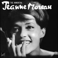 Jeanne Moreau - The Immortal Jeanne Moreau