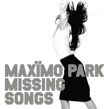 Maximo Park - Missing Songs (Deluxe Version)