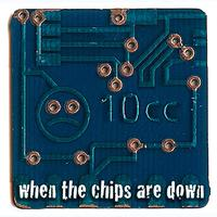 10cc - When the Chips Are Down
