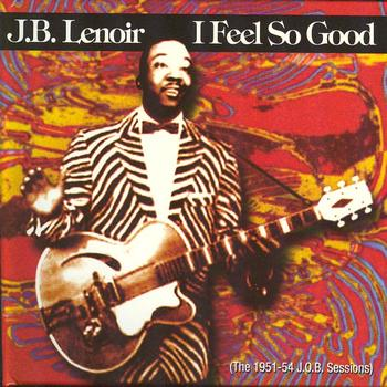 J.B. Lenoir - I Feel So Good, The 1951-54 J.O.B.Sessions