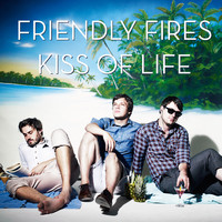 Friendly Fires - Kiss Of Life