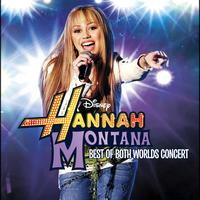 Hannah Montana - Hannah Montana/Miley Cyrus: Best of Both Worlds Concert