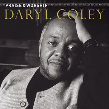 Daryl Coley - Praise & Worship