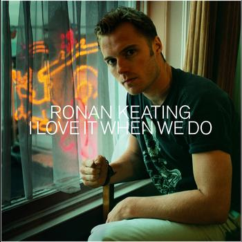 Ronan Keating - I Love It When We Do (International Maxi)