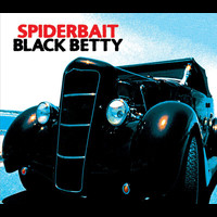 Spiderbait - Black Betty (Int'l except for UK/EIRE/USA/AUST)