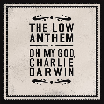 The Low Anthem - Oh My God Charlie Darwin (Standard)