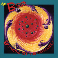 The B-52's - Bouncing Off The Satellites
