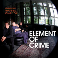 Element Of Crime - Immer da wo du bist bin ich nie