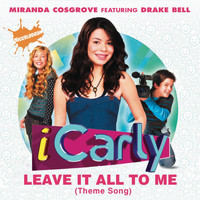 Miranda Cosgrove featuring Drake Bell - Leave It All To Me (Theme from iCarly)