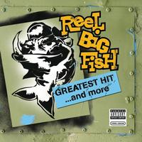 Reel Big Fish - Greatest Hit And More (Explicit)