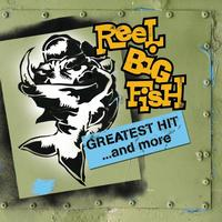 Reel Big Fish - Greatest Hit And More