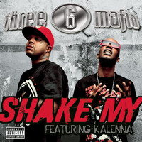 Three 6 Mafia - Shake My (Explicit Album Version featuring Kalenna)