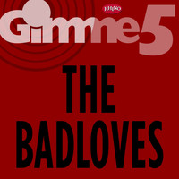 The Badloves - Gimme 5